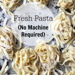 Fresh Pasta {No Machine Required}