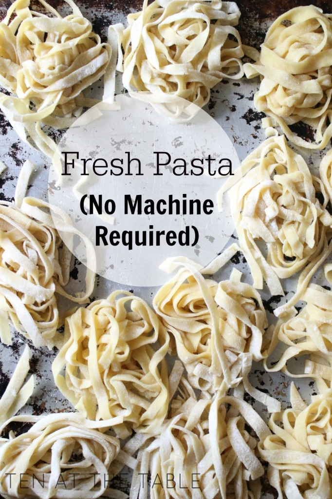 Fresh Pasta {No Machine Required} | Ten at the Table | http://tenatthetable.com