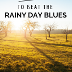 10 Ways to Beat the Rainy Day Blues