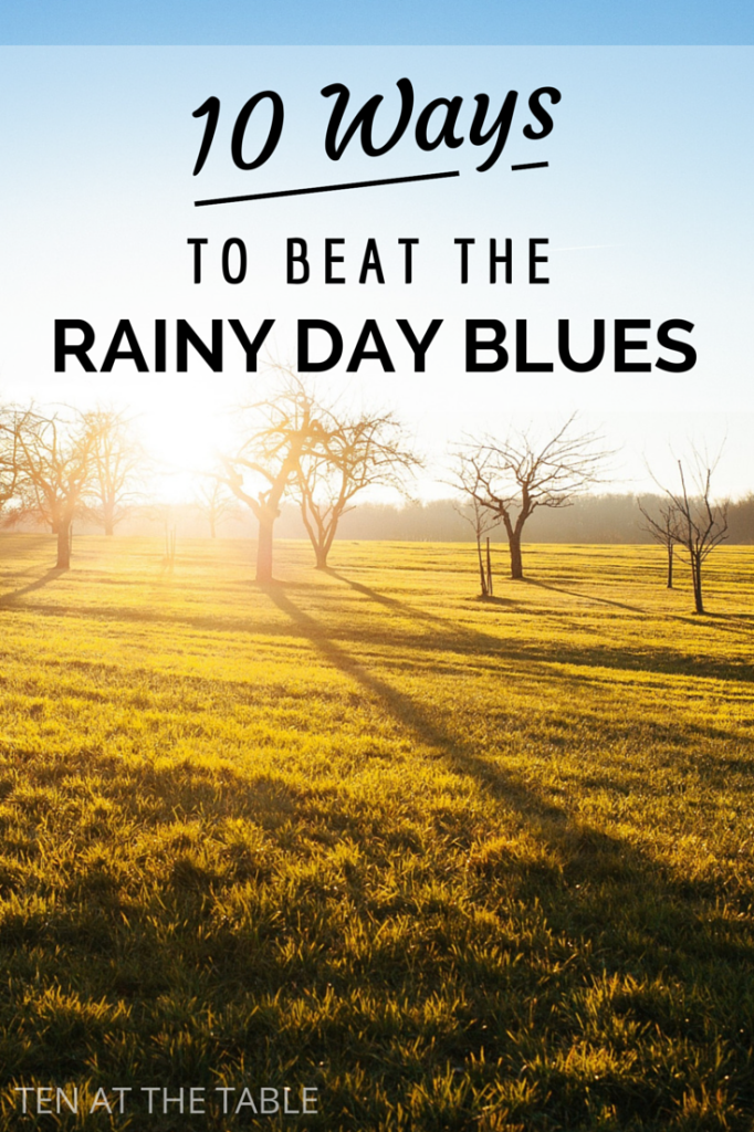 10 Ways to Beat the Rainy Day Blues | Ten at the Table