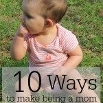 10 Ways to Make Being a Mom Easier