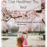 10 Easy Ways To Get Healthier This Year (HINT: It doesn't involve unicorn tears or placenta!)