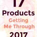 17 Products Getting Me Through 2017