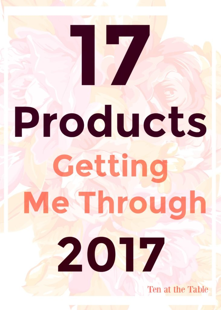 17 products getting me through 2017| Ten at the Table| tenatthetable.com