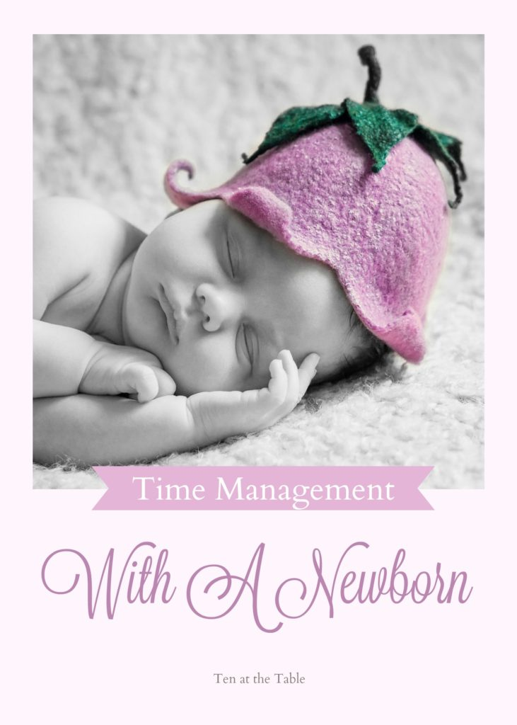 Time Management With A Newborn | Ten at the Table