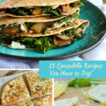 15 Quesadilla Recipes You Have to Try!