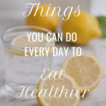 Small Things You Can Do Every Day To Eat Healthier