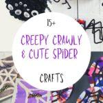 15+ Creepy Crawly & Cute Spider Crafts